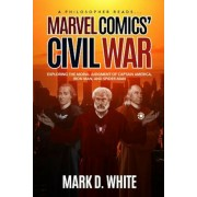 A Philosopher Reads... Marvel Comics' Civil War: Exploring the Moral Judgment of Captain America, Iron Man, and Spider-Man, Paperback