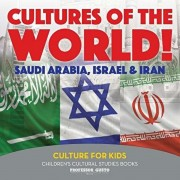 Cultures of the World! Saudi Arabia, Israel & Iran - Culture for Kids - Children's Cultural Studies Books, Paperback/Professor Gusto