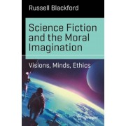 Science Fiction and the Moral Imagination: Visions, Minds, Ethics, Paperback