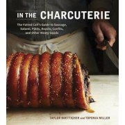 In the Charcuterie: The Fatted Calf's Guide to Making Sausage, Salumi, Pates, Roasts, Confits, and Other Meaty Goods, Hardcover