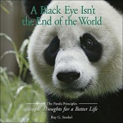 A Black Eye Isn't the End of the World: The Panda Priciples: Simple Thoughts for a Better Life/Ray Strobel