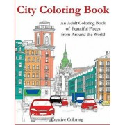 City Coloring Book: An Adult Coloring Book of Beautiful Places from Around the World, Paperback/Creative Coloring