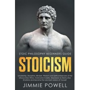 Stoicism: Leadership, Discipline, Mindset, Wisdom and Spiritual Exercises of the virtuous Stoic Ethics. Overcome Anxiety, Depres, Paperback/Jimmie Powell
