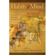 Habits of Mind Across the Curriculum: Practical and Creative Strategies for Teachers, Paperback/Arthur L. Costa