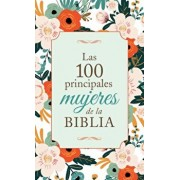 Las 100 Principales Mujeres de la Biblia: The Top 100 Women of the Bible, Paperback/Compiled by Barbour Staff