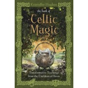 The Book of Celtic Magic: Transformative Teachings from the Cauldron of Awen, Paperback