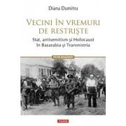 Vecini in vremuri de restriste. Stat, antisemitism si Holocaust in Basarabia si Transnistria/Diana Dumitru