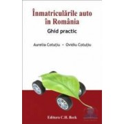 Inmatricularile auto in Romania. Ghid practic - Aurelia Cotutiu Ovidiu Cotutiu