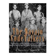 The Navajo Code Talkers: The History of the Native American Marines Behind World War II's Most Uncrackable Code, Paperback/Charles River Editors