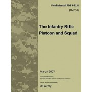 Field Manual FM 3-21.8 (FM 7-8) the Infantry Rifle Platoon and Squad March 2007, Paperback/United States Government Us Army