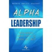 Alpha Leadership. Ghid pentru liderii care isi doresc mai mult