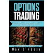 Options Trading: Complete Beginner's Guide to the Best Trading Strategies and Tactics for Investing in Stock, Binary, Futures and ETF O, Paperback/David Reese