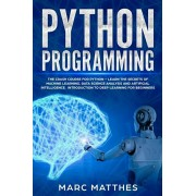 Python Programming: The Crash Course for Python - Learn the Secrets of Machine Learning, Data Science Analysis and Artificial Intelligence, Paperback/Marc Matthes