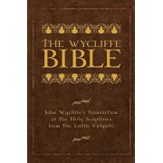 The Wycliffe Bible: John Wycliffe's Translation of the Holy Scriptures from the Latin Vulgate, Hardcover/John Wycliffe