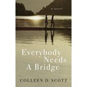 Everybody Needs a Bridge, Paperback/Colleen D. Scott