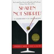 Shaken Not Stirred. A Celebration of the Martini, Paperback/Jared Brown
