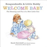 Reagandoodle and Little Buddy Welcome Baby: The Blessing and Fun of a New Little One, Hardcover/Michal Sparks