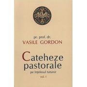 Cateheze pastorale pe intelesul tuturor, Vol. 1/Vasile Gordon