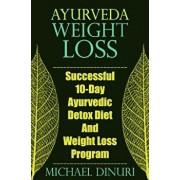 Ayurveda Weight Loss: Successful 10-Day Ayurvedic Detox Diet and Weight Loss Program, Paperback/Michael Dinuri