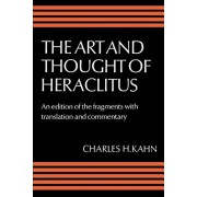 The Art and Thought of Heraclitus: A New Arrangement and Translation of the Fragments with Literary and Philosophical Commentary, Paperback/Heraclitus (of Ephesus ).