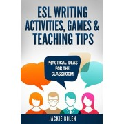 ESL Writing Activities, Games & Teaching Tips: Practical Ideas for the Classroom, Paperback/Jason Ryan