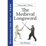 Mastering the Art of Arms, Volume 2: The Medieval Longsword, Paperback