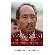 Anwar Sadat: The Life and Legacy of the Egyptian President, Paperback/Charles River Editors