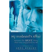 My Husband's Affair Became the Best Thing That Ever Happened to Me, Paperback/Anne Bercht