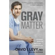 Gray Matter: A Neurosurgeon Discovers the Power of Prayer... One Patient at a Time, Paperback/David Levy