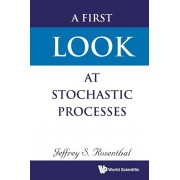 A First Look at Stochastic Processes, Paperback/Jeffrey S. Rosenthal
