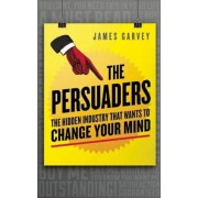 The Persuaders: The Hidden Industry That Wants to Change Your Mind, Paperback