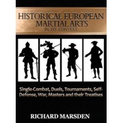 Historical European Martial Arts in Its Context: Single-Combat, Duels, Tournaments, Self-Defense, War, Masters and Their Treatises, Hardcover