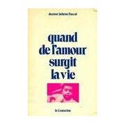 Quand de l'amour surgit la vie - Juliette Pascal - Livre