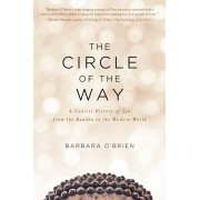 The Circle of the Way: A Concise History of Zen from the Buddha to the Modern World, Paperback/Barbara O'Brien