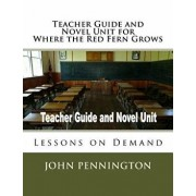 Teacher Guide and Novel Unit for Where the Red Fern Grows: Lessons on Demand, Paperback/John Pennington