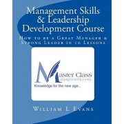 Management Skills & Leadership Development Course: How to Be a Great Manager & Strong Leader in 10 Lessons, Paperback/William L. Evans