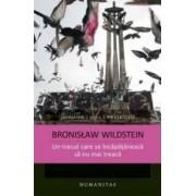 Un Trecut Care Se Incapataneaza Sa Nu Mai Treaca - Bronislaw Wildstein
