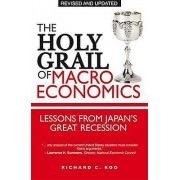The Holy Grail of Macroeconomics Revised Edition Lessons From Jap...