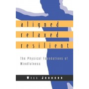 Aligned, Relaxed, Resilient: The Physical Foundations of Mindfulness, Paperback