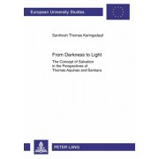 From Darkness to Light. The Concept of Salvation in the Perspectives of Thomas Aquinas and Sankara, Paperback/Santhosh Thomas Karingadayil