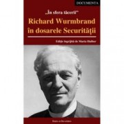 In sfera tacerii. Richard Wurmbrand in dosarele Securitatii