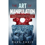 The Art of Manipulation: proven empath techniques in dark psychology to manipulate people and to influence human behavior in relationships, inf, Paperback/Mark Panic