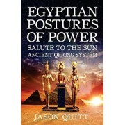 Egyptian Postures of Power: Salute to the Sun, Paperback/Jason Quitt