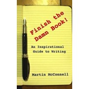 Finish the Damn Book!: An Inspirational Guide to Writing, Paperback/Martin McConnell
