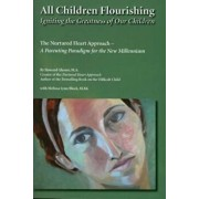 All Children Flourishing: Igniting the Greatness of Our Children: The Nurtured Heart Approach--A Parenting Paradigm for the New Millennium, Paperback/Howard Glasser