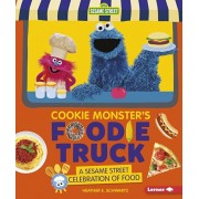 Cookie Monster's Foodie Truck: A Sesame Street Celebration of Food, Hardcover/Heather E. Schwartz