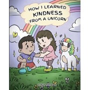How I Learned Kindness from a Unicorn: A Cute and Fun Story to Teach Kids the Power of Kindness, Paperback/Steve Herman