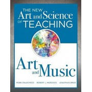 The New Art and Science of Teaching Art and Music: (effective Teaching Strategies Designed for Music and Art Education), Paperback/Mark Onuscheck