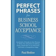 Perfect Phrases for Business School Acceptance: Hundreds of Ready-To-Use Phrases to Write the Attention-Grabbing Essay, Stand Out in an Interview, and, Paperback/Paul Bodine