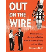 Out on the Wire: The Storytelling Secrets of the New Masters of Radio, Paperback